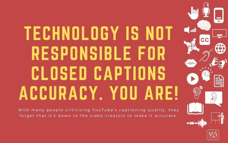 Post image with title: 'Technology is not responsible for closed captions accuracy. You are! - With many people criticising YouTube's captioning quality, they forget that it's down to the video creators to make it accurate.'