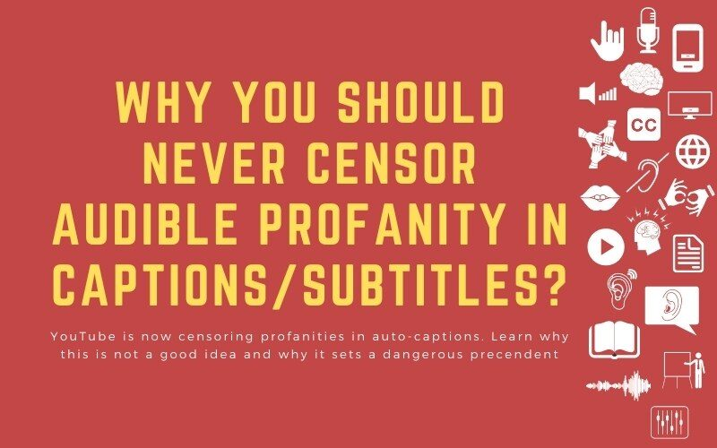Post image with title: 'Why You Should Never Censor Audible Profanity in Captions/Subtitles? - YouTube is now censoring profanities in auto-captions. Learn why this is not a good idea and why it sets a dangerous precendent'