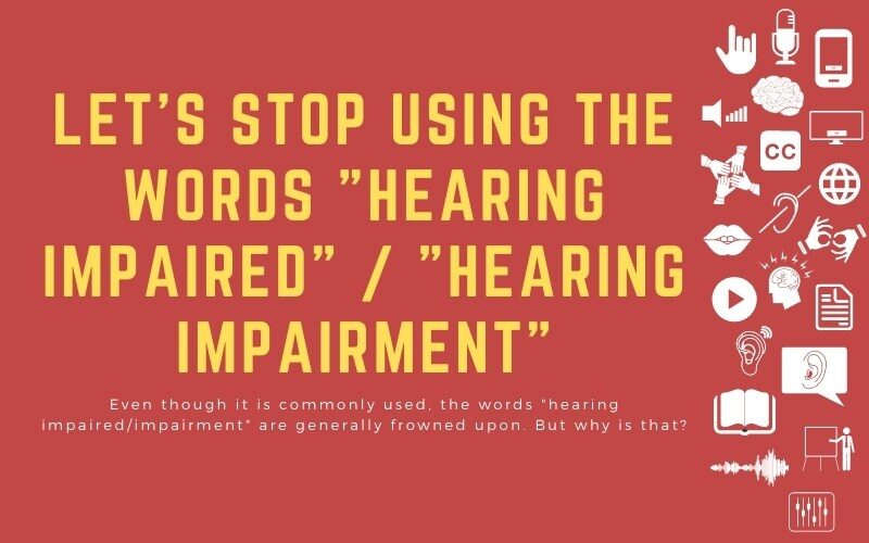 "Post image with title overal: ""Let's stop using the words ""hearing impaired"" / ""hearing impairment"" - Even though it is commonly used, the words ""hearing impaired/impairment"" are generally frowned upon. But why is that?"""
