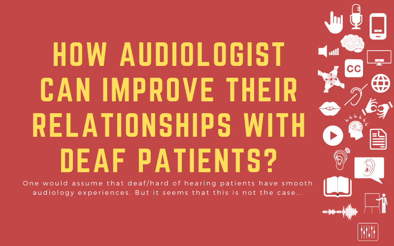 Post image with title: 'How audiologists can improve their relationships with deaf patients? - One would assume that deaf/hard of hearing patients have smooth audiology experiences. But it seems that this is not always the case.'