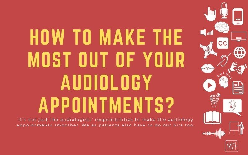 Blog post image with title: 'How to make the most out of your audiology appointments? - It's not just the audiologists' responsbilities to make the audiology appointments smoother. We as patients also have to do our bits too.'