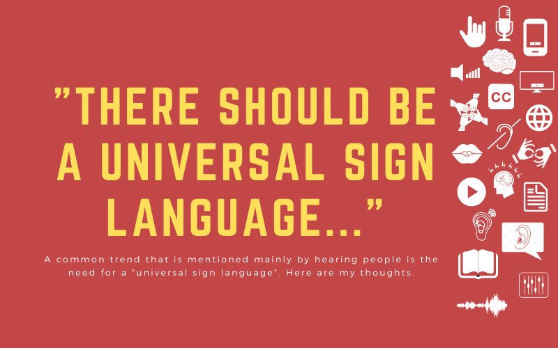 """Image with title: '""""There should be a universal sign language..."""" - A common trend that is mentioned mainly by hearing people is the need for a """"universal sign language"""". Here are my thoughts.'"""