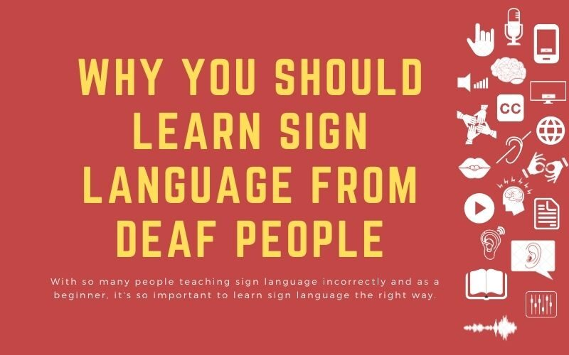 Blog image with title: 'Why you should learn sign language from deaf people - With so many people teaching sign language incorrectly and as a beginner, it's so important to learn sign language the right way.
