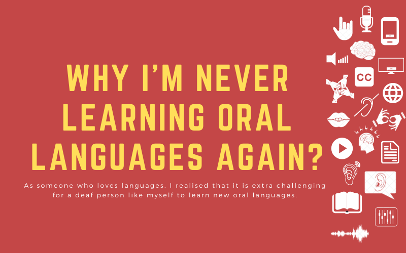 Blog image with title: 'Why I'm never learning oral languages again? - As someone who loves languages, I realised that it is extra challenging for a deaf person like myself to learn new oral languages.'