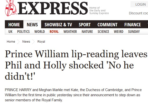 """Express website with the headline """"Prince William lip-reading leaves Phil and Holly shocked 'No he didn't!'"""" and the sub-heading states """"PRINCE HARRY and Meghan Markle met Kate, the Duchess of Cambridge, and Prince William for the first time in public yesterday since their announcement to step down as senior members of the Royal Family."""""""
