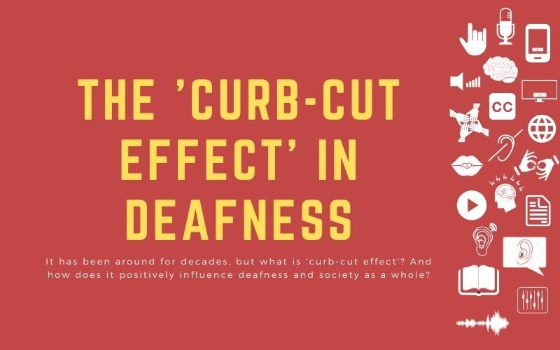 Text on image: 'The 'curb-cut effect' in deafness: It has been around for decades, but what is 'curb-cut effect'? And how does it positively influence deafness and society as a whole?'