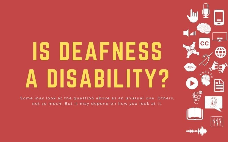 Is deafness a disability? - Some may look at the question above as an unusual one. Others, not so much. But it may depend on how you look at it.