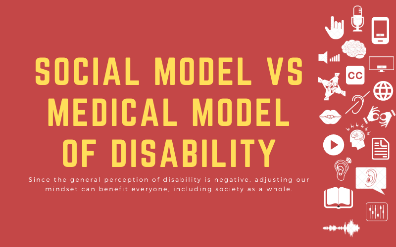 Social model vs medical model of disability: Since the general perception of disability is negative, adjusting our mindset can benefit everyone, including society as a whole.