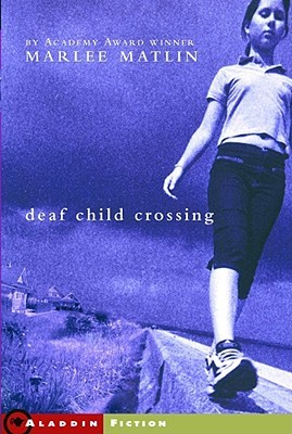 Book cover of Deaf Child Crossing by Marlee Matlin