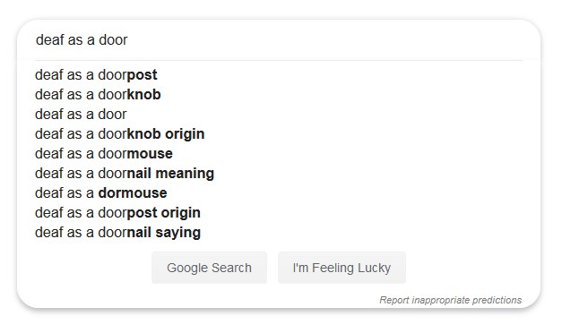 "Google auto-suggest when searching for ""deaf as a door"" to see how it ends"